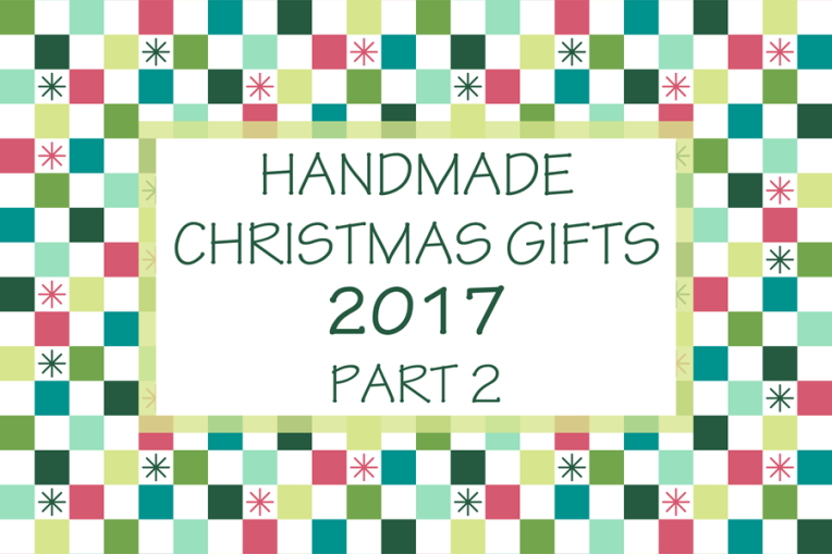 Handmade Christmas Gifts 2017 Part 2 Rectangle
